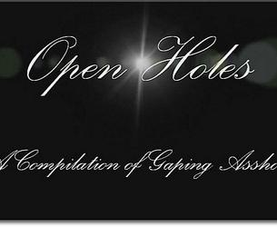 Open Holes - Compilation of Gaping Assholes.wmv