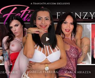 [TransAtPlay.com / Trans500.com] Carla Abiazzi, Chelsea Marie, Isabelly Ferreira - Fetish Frenzy 6 (04.12.2018 g.) [2018 g., Shemale, Solo, Smoking, Feet, Stockings, HDRip, 1080p]